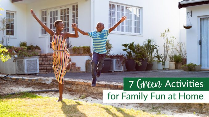 7 Green Activities for Family Fun at Home